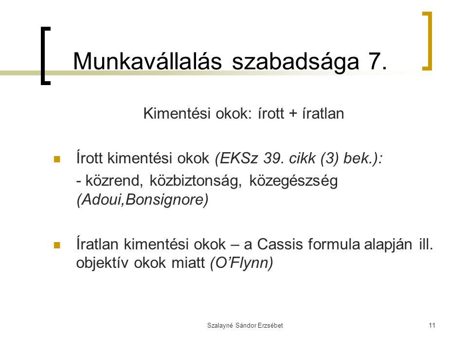 Szalayné Sándor Erzsébet11 Munkavállalás szabadsága 7. Kimentési okok: írott + íratlan Írott kimentési okok (EKSz 39. cikk (3) bek.): - közrend, közbi