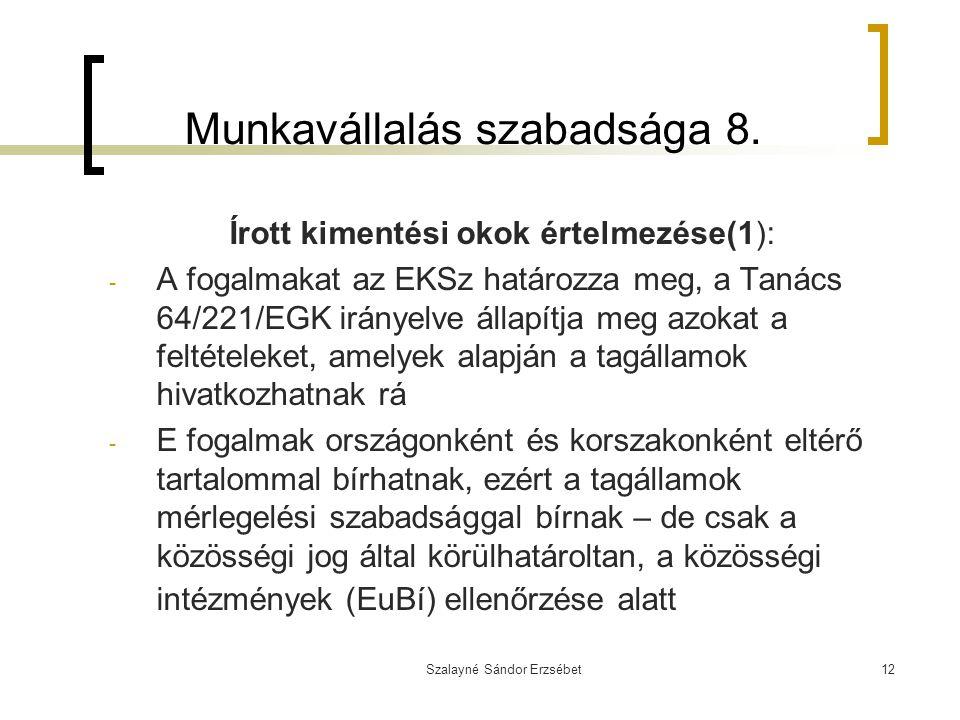 Szalayné Sándor Erzsébet12 Munkavállalás szabadsága 8. Írott kimentési okok értelmezése(1): - A fogalmakat az EKSz határozza meg, a Tanács 64/221/EGK