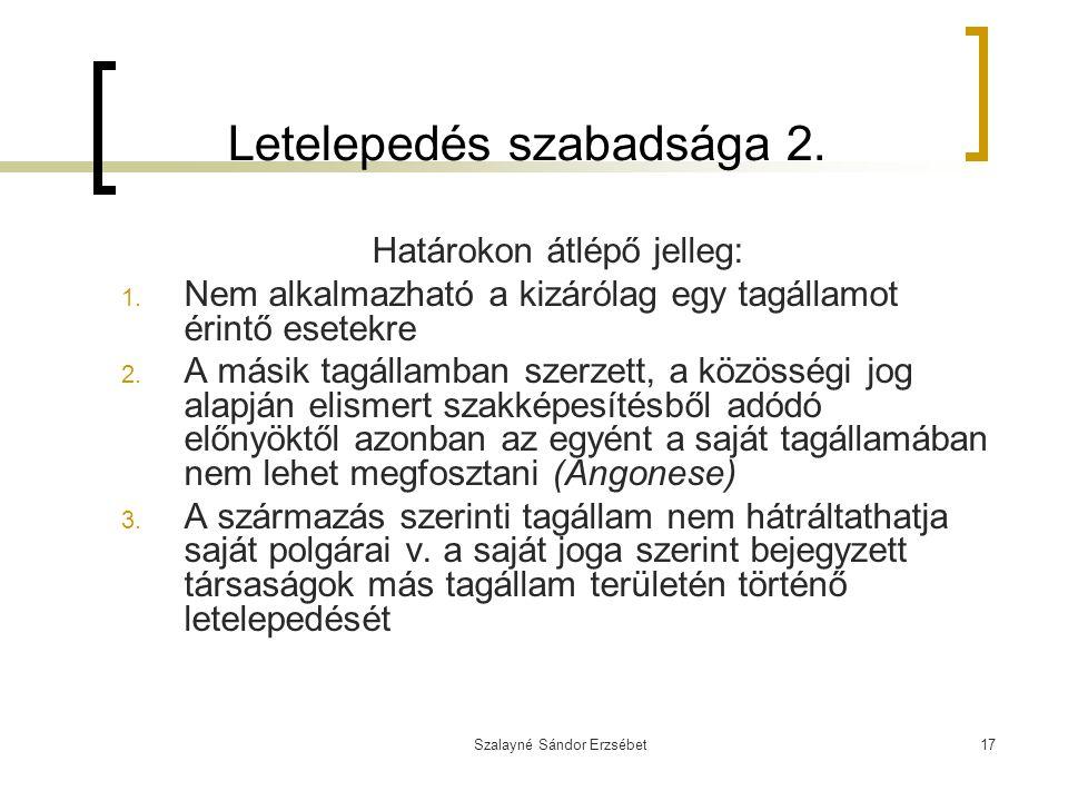 Szalayné Sándor Erzsébet17 Letelepedés szabadsága 2. Határokon átlépő jelleg: 1. Nem alkalmazható a kizárólag egy tagállamot érintő esetekre 2. A mási