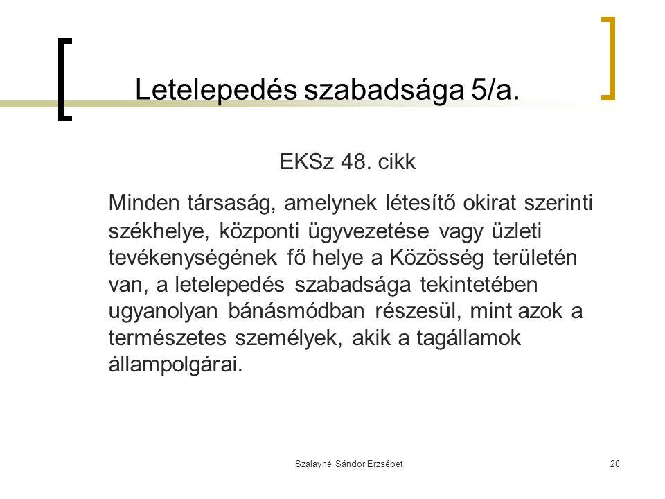 Szalayné Sándor Erzsébet20 Letelepedés szabadsága 5/a. EKSz 48. cikk Minden társaság, amelynek létesítő okirat szerinti székhelye, központi ügyvezetés