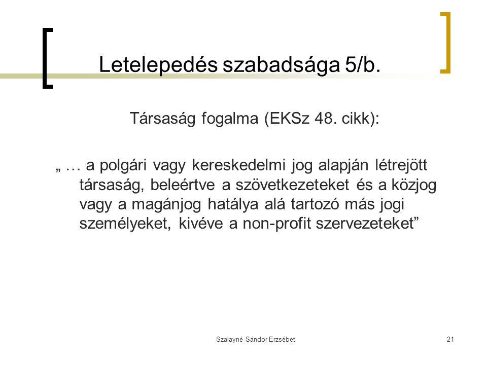 """Szalayné Sándor Erzsébet21 Letelepedés szabadsága 5/b. Társaság fogalma (EKSz 48. cikk): """" … a polgári vagy kereskedelmi jog alapján létrejött társasá"""