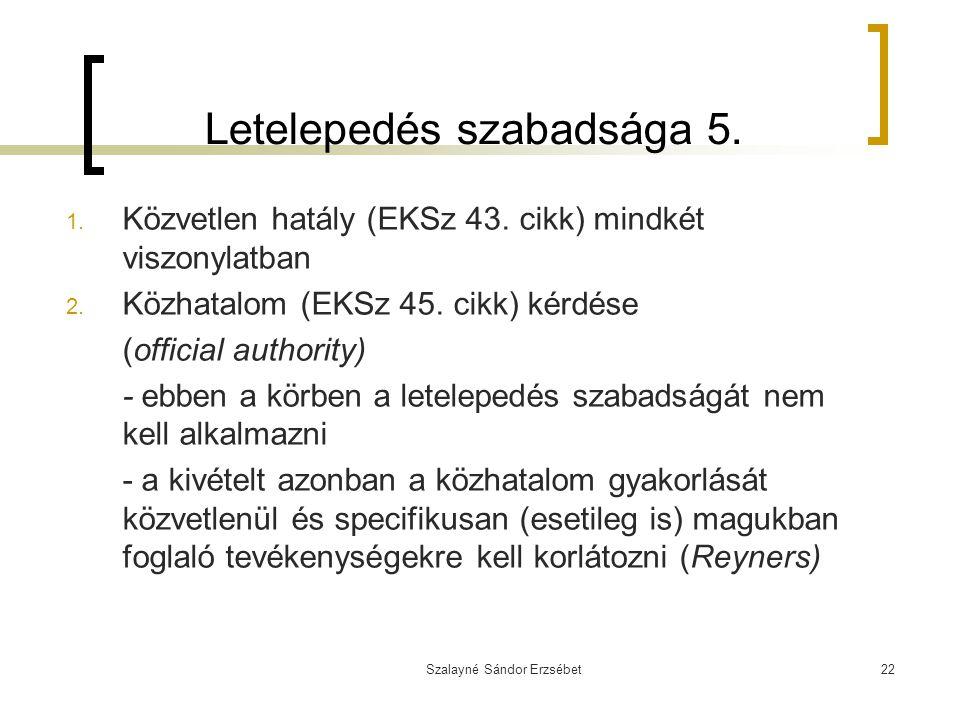 Szalayné Sándor Erzsébet22 Letelepedés szabadsága 5. 1. Közvetlen hatály (EKSz 43. cikk) mindkét viszonylatban 2. Közhatalom (EKSz 45. cikk) kérdése (