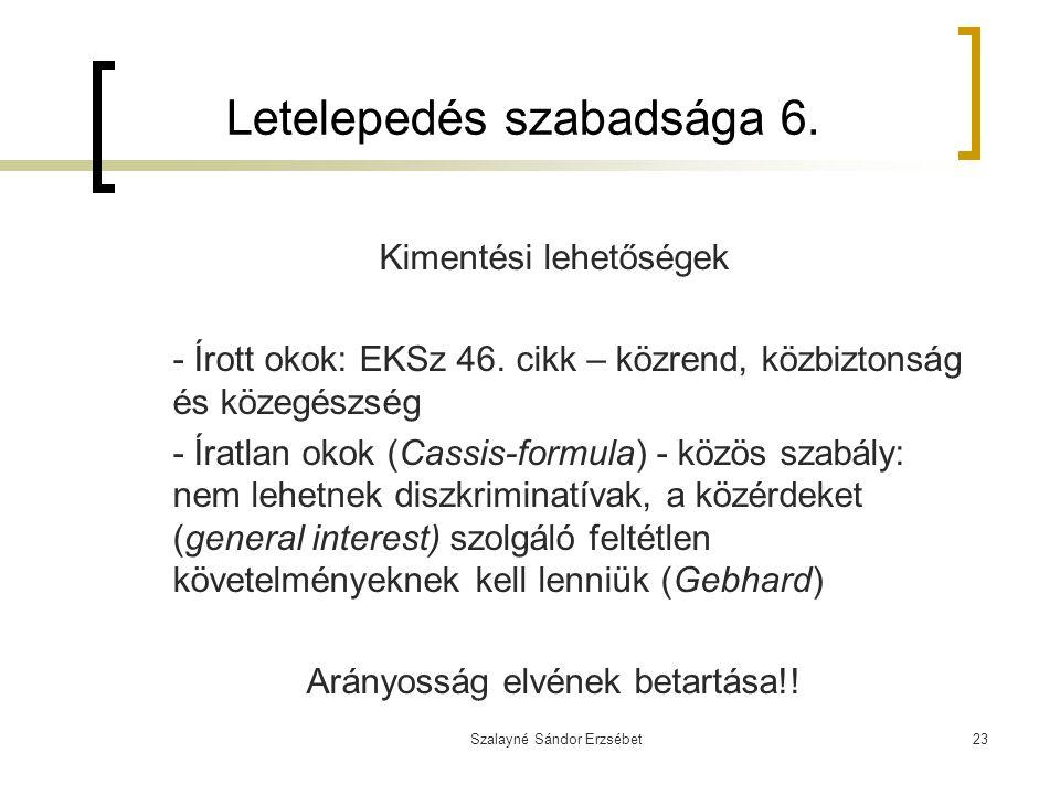 Szalayné Sándor Erzsébet23 Letelepedés szabadsága 6. Kimentési lehetőségek - Írott okok: EKSz 46. cikk – közrend, közbiztonság és közegészség - Íratla