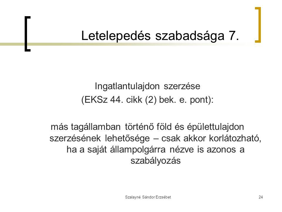 Szalayné Sándor Erzsébet24 Letelepedés szabadsága 7. Ingatlantulajdon szerzése (EKSz 44. cikk (2) bek. e. pont): más tagállamban történő föld és épüle