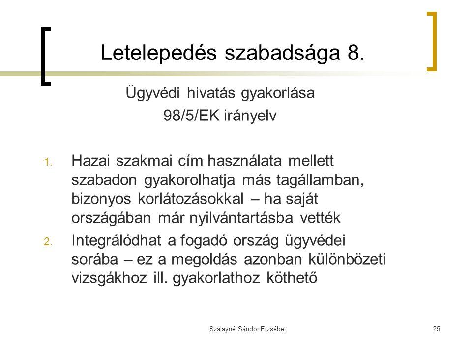 Szalayné Sándor Erzsébet25 Letelepedés szabadsága 8. Ügyvédi hivatás gyakorlása 98/5/EK irányelv 1. Hazai szakmai cím használata mellett szabadon gyak