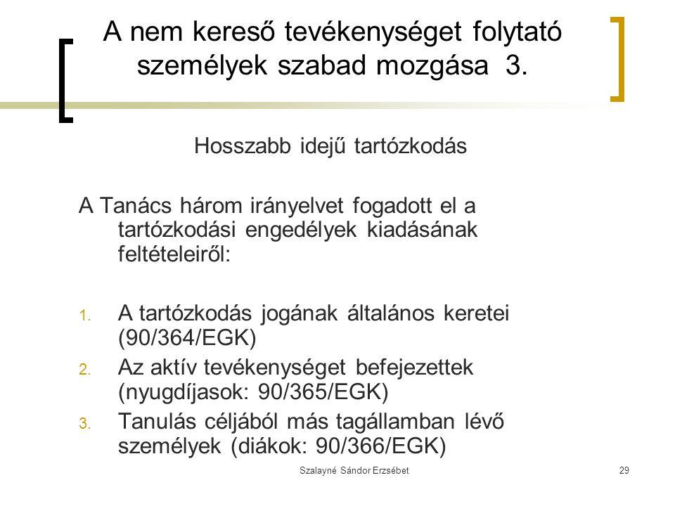 Szalayné Sándor Erzsébet29 A nem kereső tevékenységet folytató személyek szabad mozgása 3. Hosszabb idejű tartózkodás A Tanács három irányelvet fogado