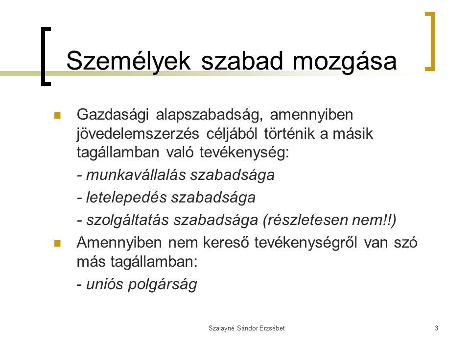 Szalayné Sándor Erzsébet3 Személyek szabad mozgása Gazdasági alapszabadság, amennyiben jövedelemszerzés céljából történik a másik tagállamban való tev