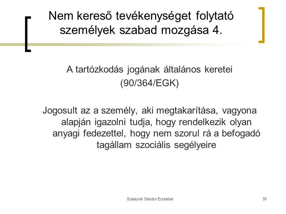 Szalayné Sándor Erzsébet30 Nem kereső tevékenységet folytató személyek szabad mozgása 4. A tartózkodás jogának általános keretei (90/364/EGK) Jogosult