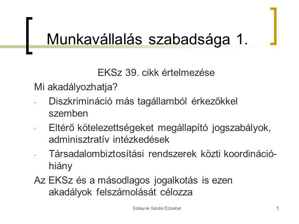 Szalayné Sándor Erzsébet5 Munkavállalás szabadsága 1. EKSz 39. cikk értelmezése Mi akadályozhatja? - Diszkrimináció más tagállamból érkezőkkel szemben