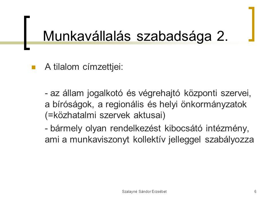 Szalayné Sándor Erzsébet6 Munkavállalás szabadsága 2. A tilalom címzettjei: - az állam jogalkotó és végrehajtó központi szervei, a bíróságok, a region