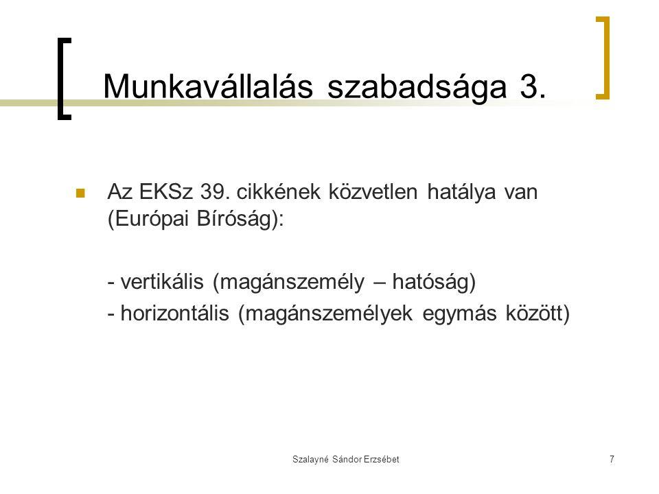 Szalayné Sándor Erzsébet7 Munkavállalás szabadsága 3. Az EKSz 39. cikkének közvetlen hatálya van (Európai Bíróság): - vertikális (magánszemély – hatós