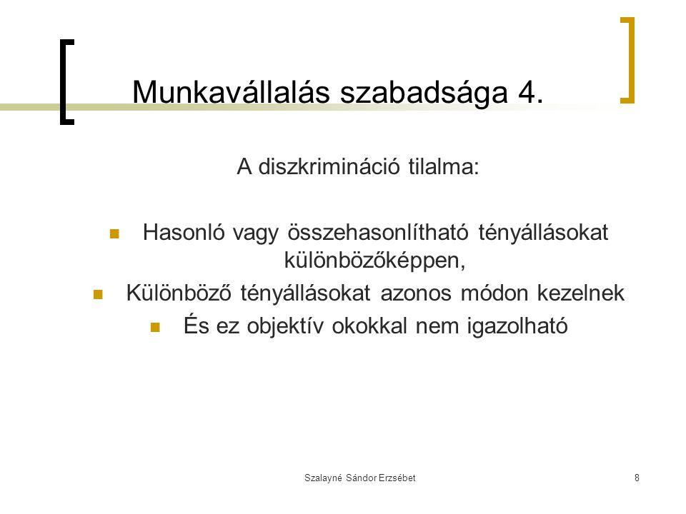 Szalayné Sándor Erzsébet8 Munkavállalás szabadsága 4. A diszkrimináció tilalma: Hasonló vagy összehasonlítható tényállásokat különbözőképpen, Különböz