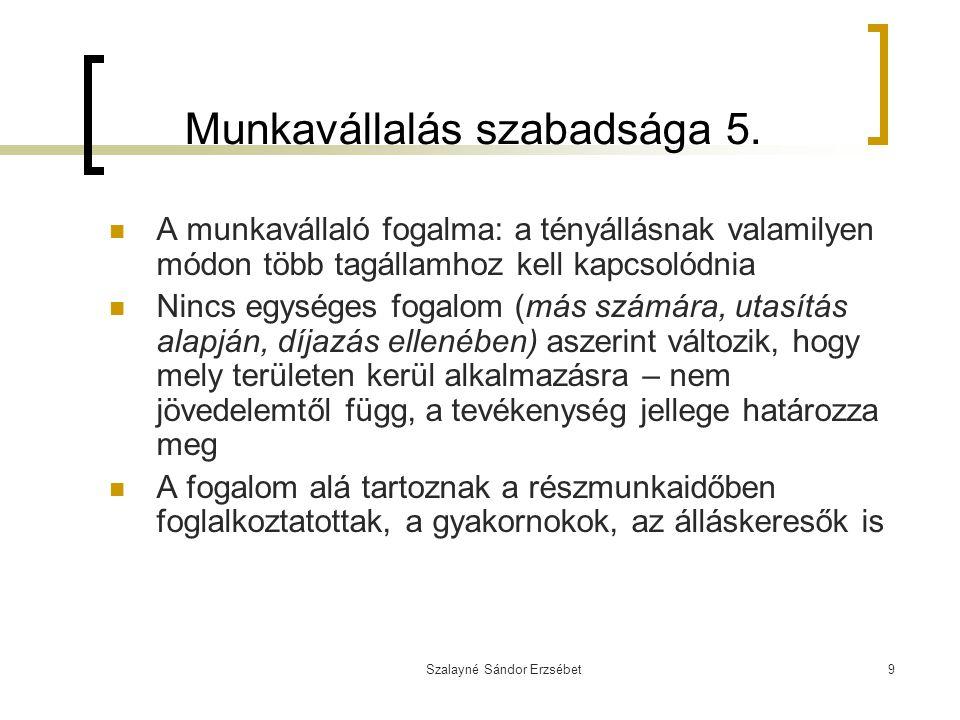 Szalayné Sándor Erzsébet9 Munkavállalás szabadsága 5. A munkavállaló fogalma: a tényállásnak valamilyen módon több tagállamhoz kell kapcsolódnia Nincs