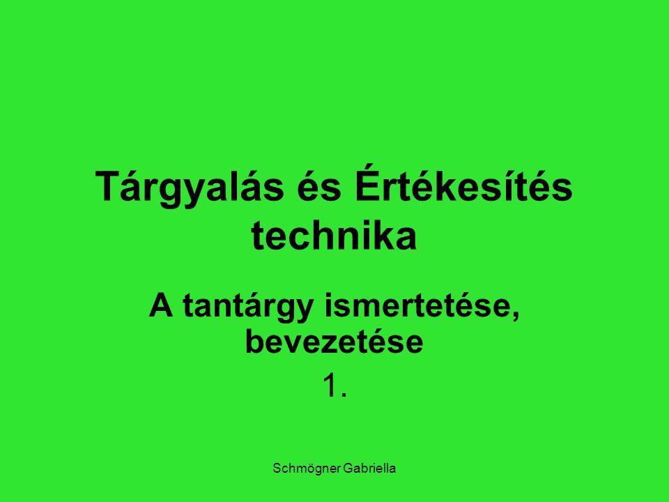 Schmögner Gabriella Tárgyalás és Értékesítés technika A tantárgy ismertetése, bevezetése 1.