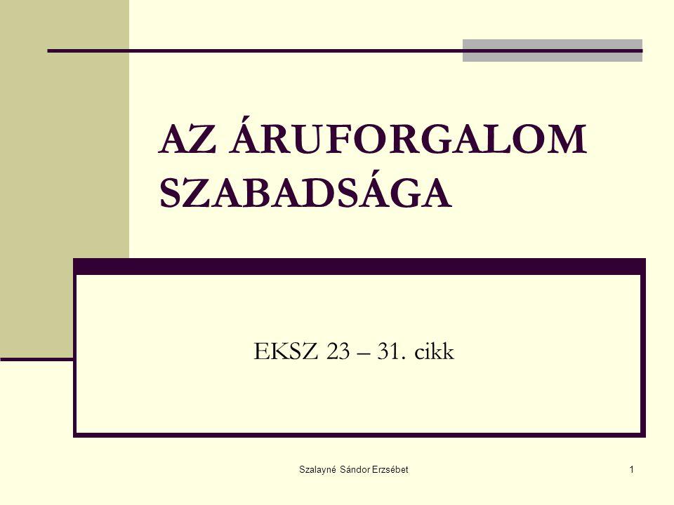 Szalayné Sándor Erzsébet1 AZ ÁRUFORGALOM SZABADSÁGA EKSZ 23 – 31. cikk