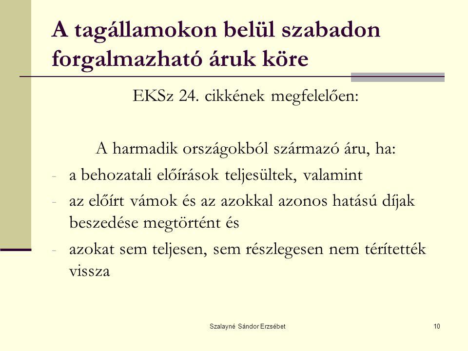 Szalayné Sándor Erzsébet10 A tagállamokon belül szabadon forgalmazható áruk köre EKSz 24. cikkének megfelelően: A harmadik országokból származó áru, h