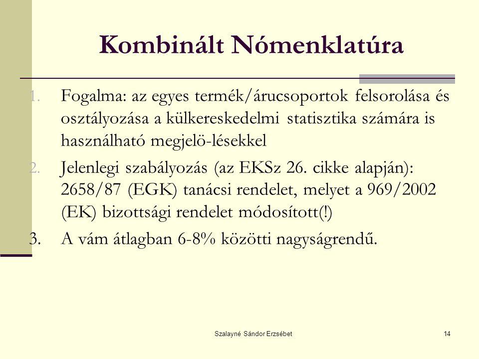 Szalayné Sándor Erzsébet14 Kombinált Nómenklatúra 1. Fogalma: az egyes termék/árucsoportok felsorolása és osztályozása a külkereskedelmi statisztika s