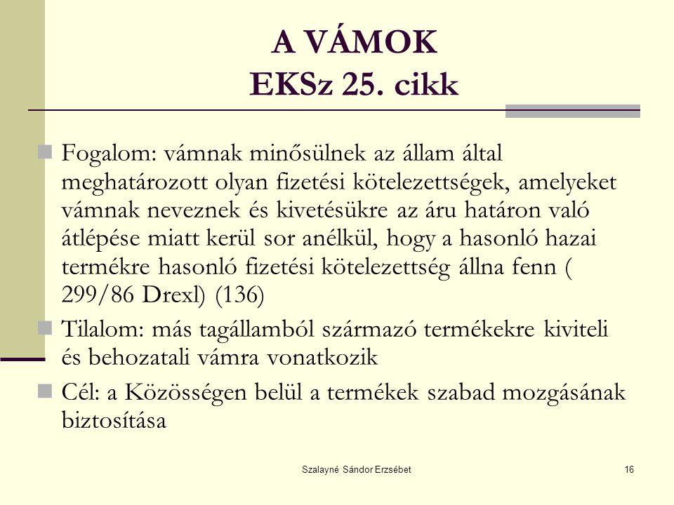 Szalayné Sándor Erzsébet16 A VÁMOK EKSz 25. cikk Fogalom: vámnak minősülnek az állam által meghatározott olyan fizetési kötelezettségek, amelyeket vám