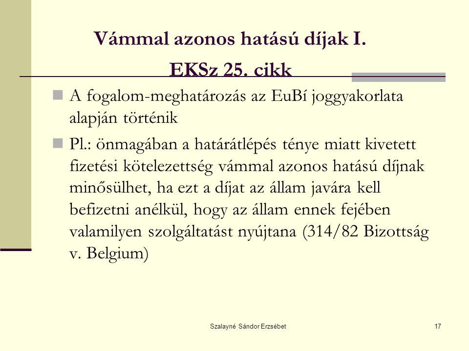 Szalayné Sándor Erzsébet17 Vámmal azonos hatású díjak I. EKSz 25. cikk A fogalom-meghatározás az EuBí joggyakorlata alapján történik Pl.: önmagában a