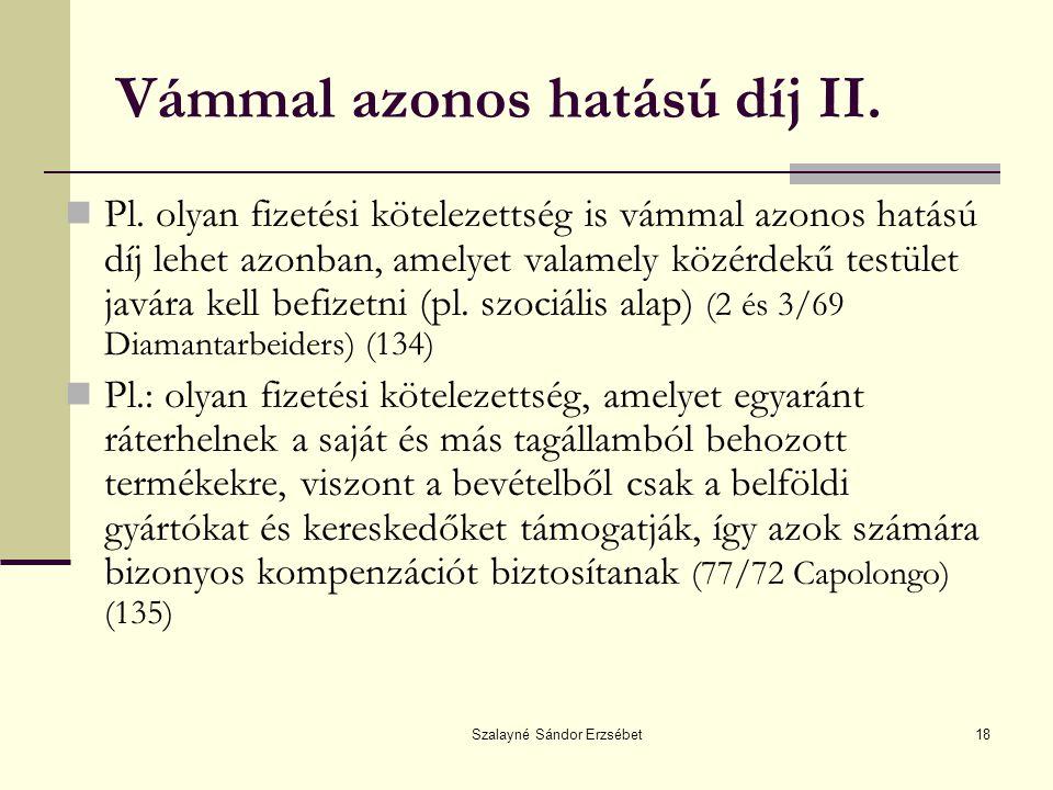 Szalayné Sándor Erzsébet18 Vámmal azonos hatású díj II. Pl. olyan fizetési kötelezettség is vámmal azonos hatású díj lehet azonban, amelyet valamely k