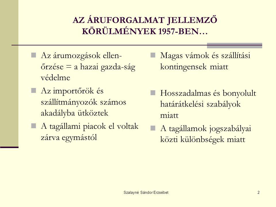 Szalayné Sándor Erzsébet2 AZ ÁRUFORGALMAT JELLEMZŐ KÖRÜLMÉNYEK 1957-BEN… Az árumozgások ellen- őrzése = a hazai gazda-ság védelme Az importőrök és szá