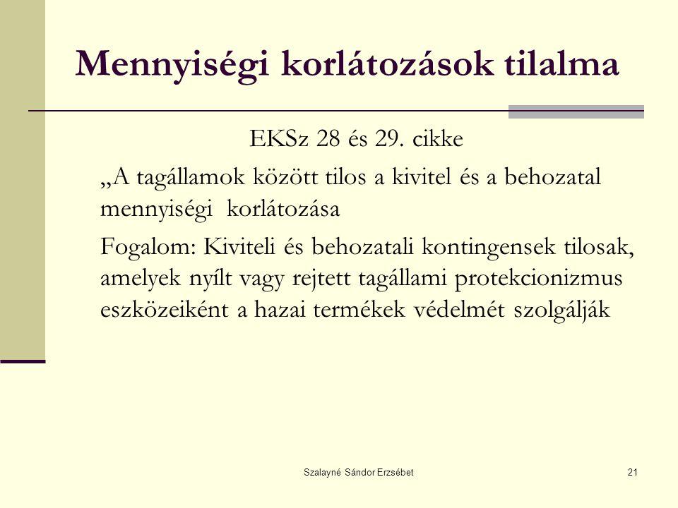 """Szalayné Sándor Erzsébet21 Mennyiségi korlátozások tilalma EKSz 28 és 29. cikke """"A tagállamok között tilos a kivitel és a behozatal mennyiségi korláto"""