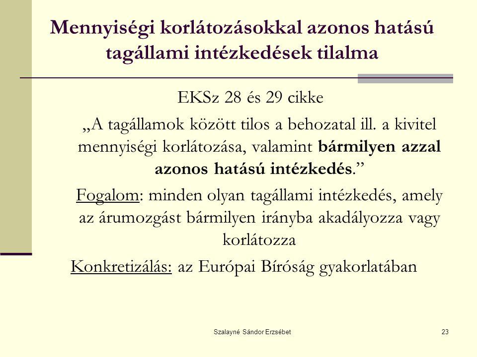 """Szalayné Sándor Erzsébet23 Mennyiségi korlátozásokkal azonos hatású tagállami intézkedések tilalma EKSz 28 és 29 cikke """"A tagállamok között tilos a be"""