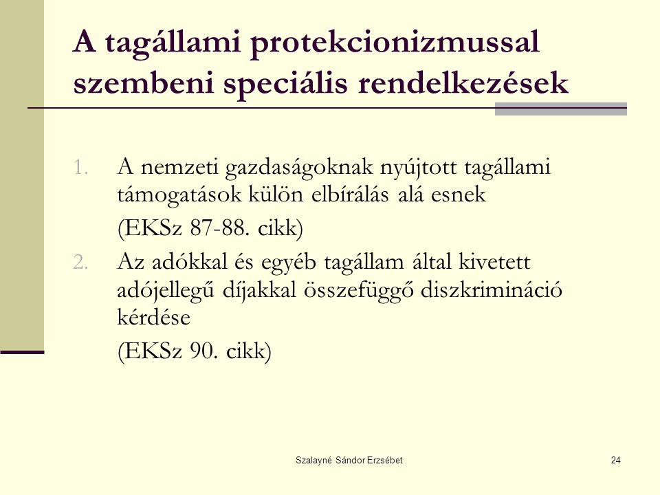 Szalayné Sándor Erzsébet24 A tagállami protekcionizmussal szembeni speciális rendelkezések 1. A nemzeti gazdaságoknak nyújtott tagállami támogatások k