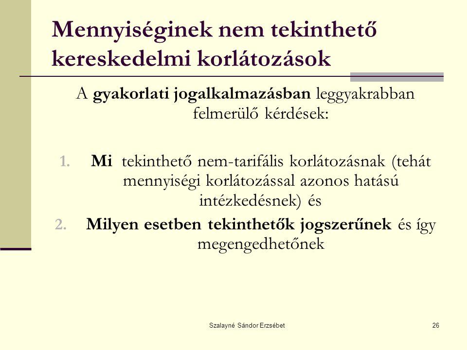 Szalayné Sándor Erzsébet26 Mennyiséginek nem tekinthető kereskedelmi korlátozások A gyakorlati jogalkalmazásban leggyakrabban felmerülő kérdések: 1. M
