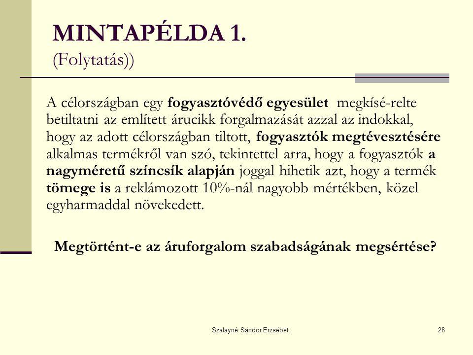 Szalayné Sándor Erzsébet28 MINTAPÉLDA 1. (Folytatás)) A célországban egy fogyasztóvédő egyesület megkísé-relte betiltatni az említett árucikk forgalma