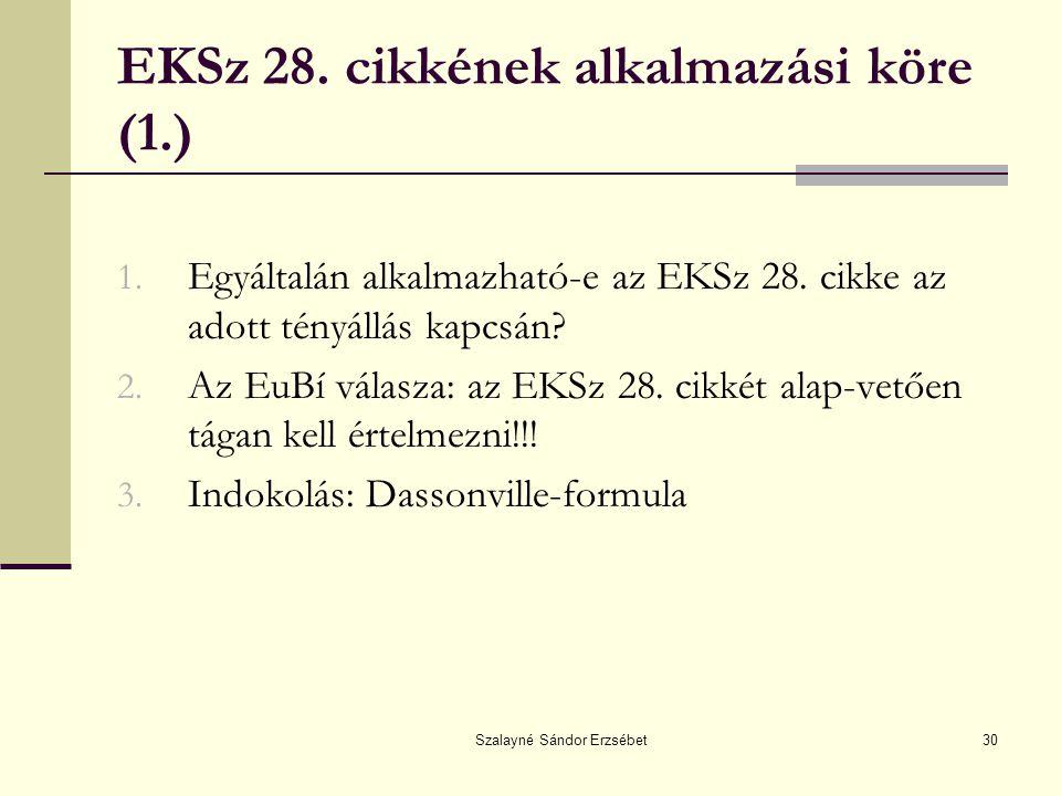 Szalayné Sándor Erzsébet30 EKSz 28. cikkének alkalmazási köre (1.) 1. Egyáltalán alkalmazható-e az EKSz 28. cikke az adott tényállás kapcsán? 2. Az Eu