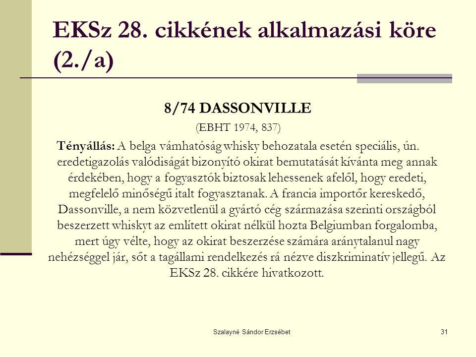 Szalayné Sándor Erzsébet31 EKSz 28. cikkének alkalmazási köre (2./a) 8/74 DASSONVILLE (EBHT 1974, 837) Tényállás: A belga vámhatóság whisky behozatala