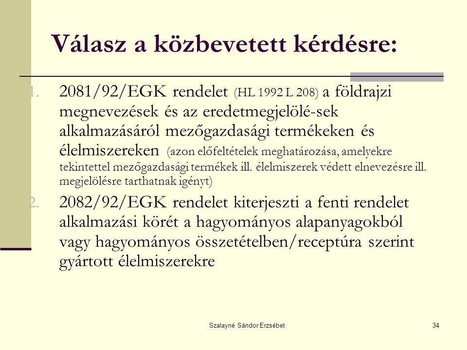 Szalayné Sándor Erzsébet34 Válasz a közbevetett kérdésre: 1. 2081/92/EGK rendelet (HL 1992 L 208) a földrajzi megnevezések és az eredetmegjelölé-sek a