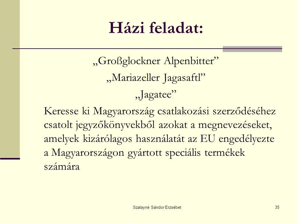 """Szalayné Sándor Erzsébet35 Házi feladat: """"Großglockner Alpenbitter"""" """"Mariazeller Jagasaftl"""" """"Jagatee"""" Keresse ki Magyarország csatlakozási szerződéséh"""