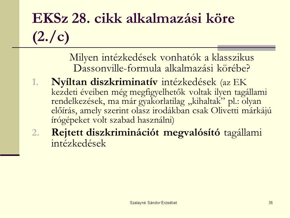 Szalayné Sándor Erzsébet36 EKSz 28. cikk alkalmazási köre (2./c) Milyen intézkedések vonhatók a klasszikus Dassonville-formula alkalmazási körébe? 1.