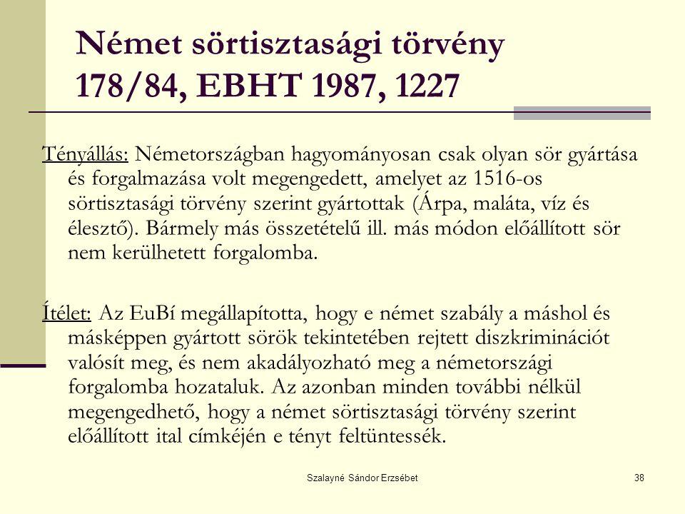 Szalayné Sándor Erzsébet38 Német sörtisztasági törvény 178/84, EBHT 1987, 1227 Tényállás: Németországban hagyományosan csak olyan sör gyártása és forg