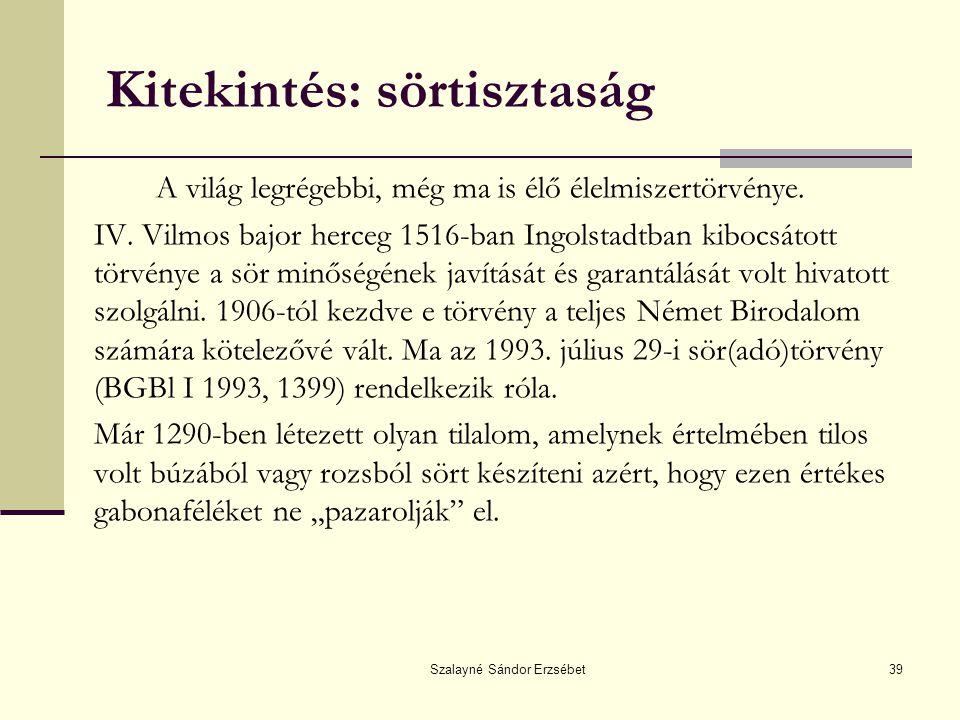 Szalayné Sándor Erzsébet39 Kitekintés: sörtisztaság A világ legrégebbi, még ma is élő élelmiszertörvénye. IV. Vilmos bajor herceg 1516-ban Ingolstadtb