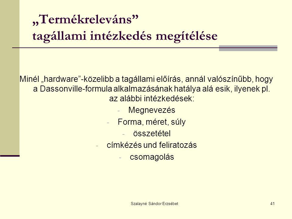 """Szalayné Sándor Erzsébet41 """"Termékreleváns"""" tagállami intézkedés megítélése Minél """"hardware""""-közelibb a tagállami előírás, annál valószínűbb, hogy a D"""