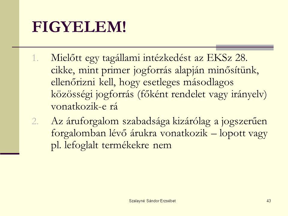Szalayné Sándor Erzsébet43 FIGYELEM! 1. Mielőtt egy tagállami intézkedést az EKSz 28. cikke, mint primer jogforrás alapján minősítünk, ellenőrizni kel