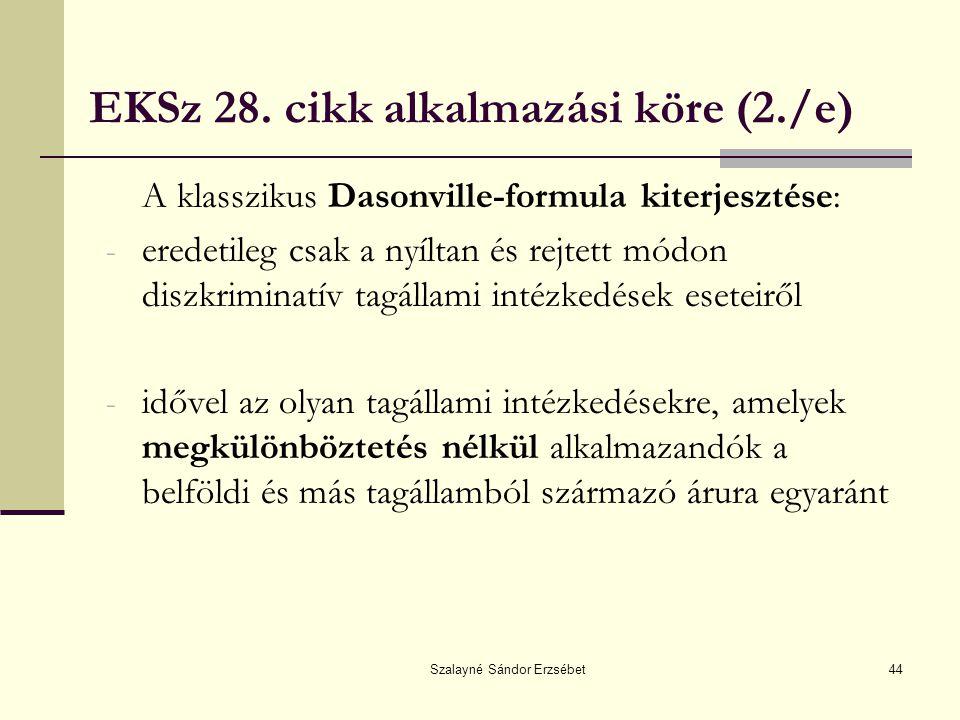 Szalayné Sándor Erzsébet44 EKSz 28. cikk alkalmazási köre (2./e) A klasszikus Dasonville-formula kiterjesztése: - eredetileg csak a nyíltan és rejtett