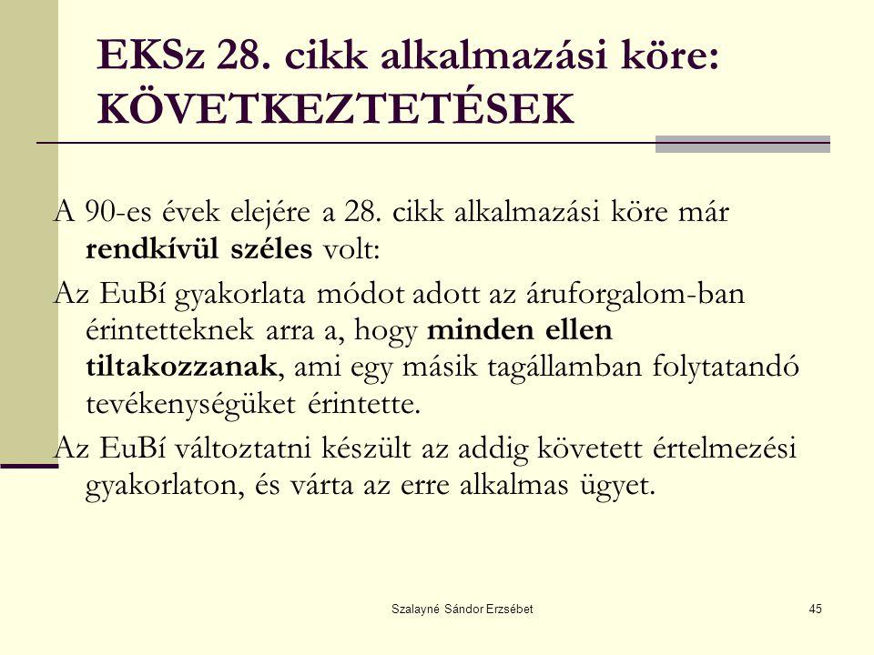 Szalayné Sándor Erzsébet45 EKSz 28. cikk alkalmazási köre: KÖVETKEZTETÉSEK A 90-es évek elejére a 28. cikk alkalmazási köre már rendkívül széles volt: