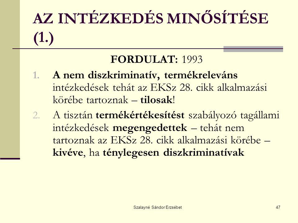Szalayné Sándor Erzsébet47 AZ INTÉZKEDÉS MINŐSÍTÉSE (1.) FORDULAT: 1993 1. A nem diszkriminatív, termékreleváns intézkedések tehát az EKSz 28. cikk al