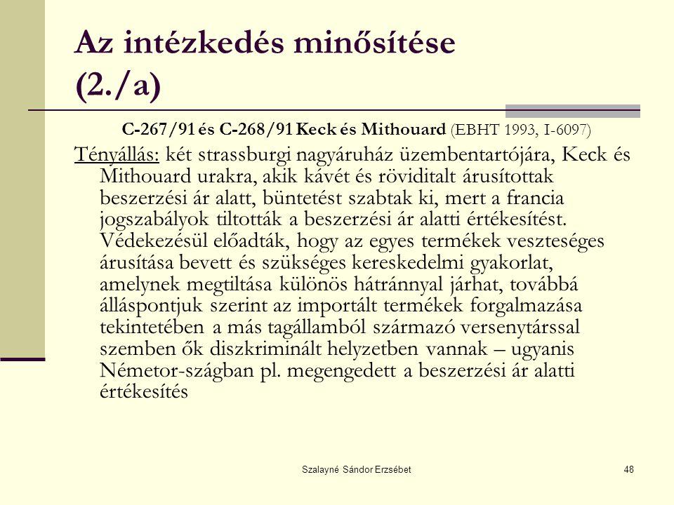 Szalayné Sándor Erzsébet48 Az intézkedés minősítése (2./a) C-267/91 és C-268/91 Keck és Mithouard (EBHT 1993, I-6097) Tényállás: két strassburgi nagyá