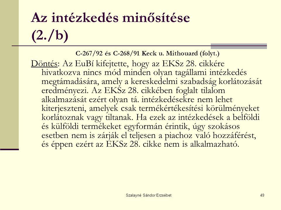 Szalayné Sándor Erzsébet49 Az intézkedés minősítése (2./b) C-267/92 és C-268/91 Keck u. Mithouard (folyt.) Döntés: Az EuBí kifejtette, hogy az EKSz 28