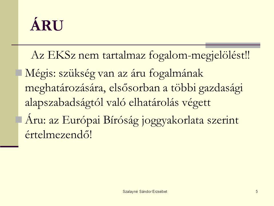 Szalayné Sándor Erzsébet5 ÁRU Az EKSz nem tartalmaz fogalom-megjelölést!! Mégis: szükség van az áru fogalmának meghatározására, elsősorban a többi gaz