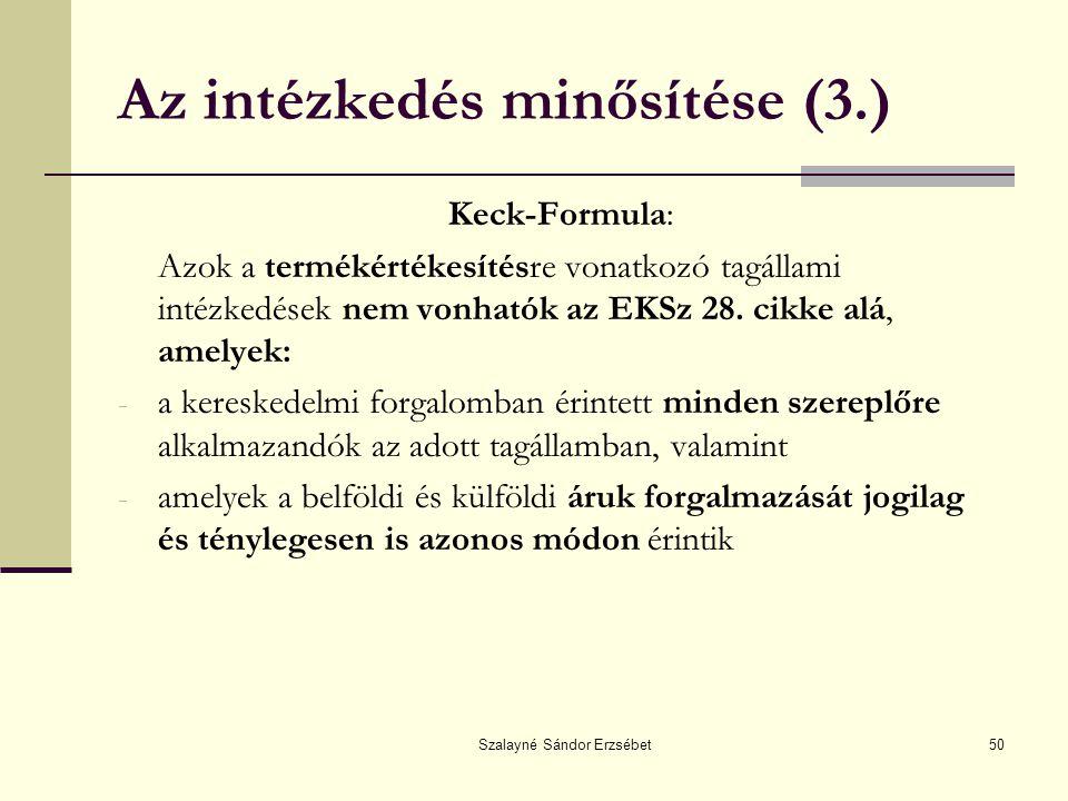 Szalayné Sándor Erzsébet50 Az intézkedés minősítése (3.) Keck-Formula: Azok a termékértékesítésre vonatkozó tagállami intézkedések nem vonhatók az EKS