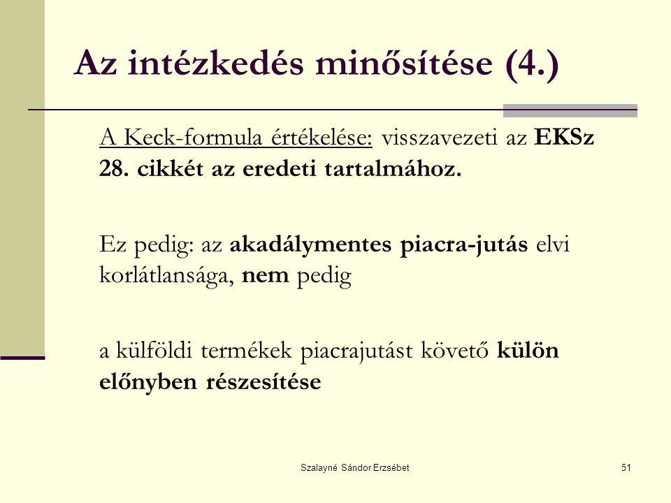 Szalayné Sándor Erzsébet51 Az intézkedés minősítése (4.) A Keck-formula értékelése: visszavezeti az EKSz 28. cikkét az eredeti tartalmához. Ez pedig: