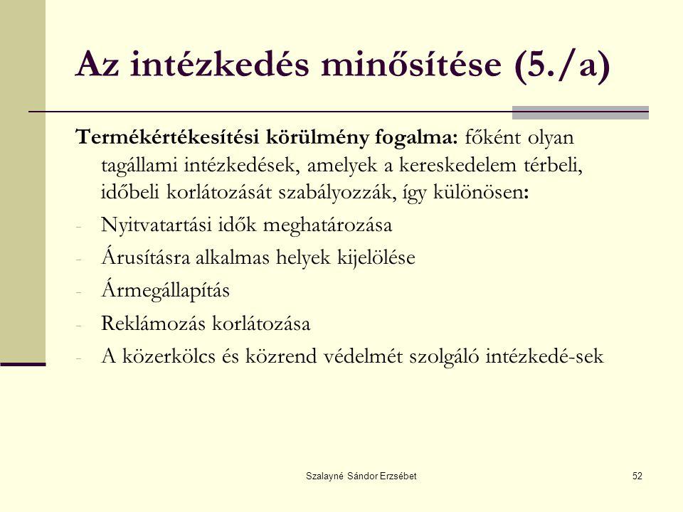 Szalayné Sándor Erzsébet52 Az intézkedés minősítése (5./a) Termékértékesítési körülmény fogalma: főként olyan tagállami intézkedések, amelyek a keresk