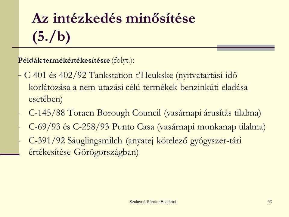 Szalayné Sándor Erzsébet53 Az intézkedés minősítése (5./b) Példák termékértékesítésre (folyt.): - C-401 és 402/92 Tankstation t'Heukske (nyitvatartási