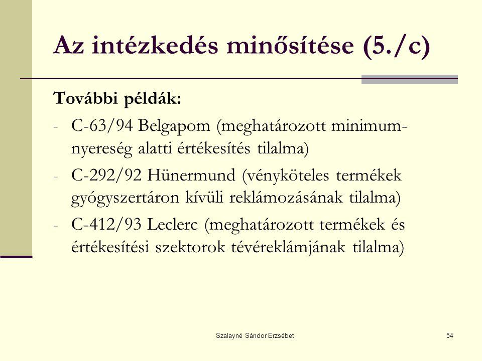 Szalayné Sándor Erzsébet54 Az intézkedés minősítése (5./c) További példák: - C-63/94 Belgapom (meghatározott minimum- nyereség alatti értékesítés tila